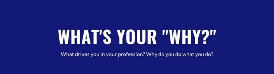 What drives you in your profession? Why do you do what you do?